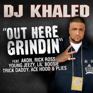 DJ Khaled - Out Here Grindin' feat. Akon, Rick Ross, Young Jeezy, Lil Boosie, Plies, Ace Hood, Trick Daddy