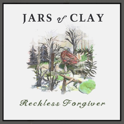 Reckless Forgiver (Remixes) - Single - Jars Of Clay