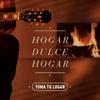 Hogar Dulce Hogar - Toma Tu Lugar