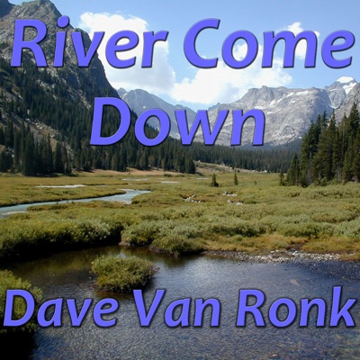 River Come Down - Dave Van Ronk