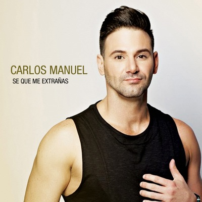 Se Que Me Extranas - Single - Carlos Manuel