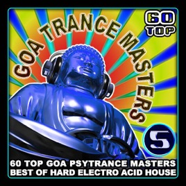 Goa trance masters v 5 60 top goa psytrance masters for Best acid house tracks