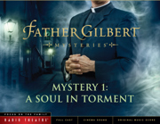 Father Gilbert Mystery 1: A Soul in Torment (Audio Drama) - Focus on the Family Radio Theatre - Focus on the Family Radio Theatre