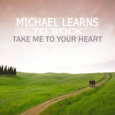 Take Me To Your Heart - Single - Michael Learns To Rock
