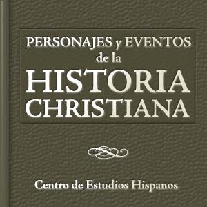 Personajes y Eventos de la Historia Cristiana