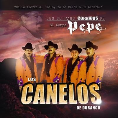 Los Últimos Corridos del Compa Pepe - Los Canelos de Durango