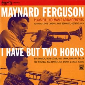 I Have but Two Horns (Maynard Ferguson Plays Bill Holman's Arrangements)