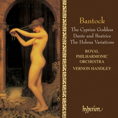 Bantock: The Cyprian Goddess & Other Orchestral Works - Royal Philharmonic Orchestra