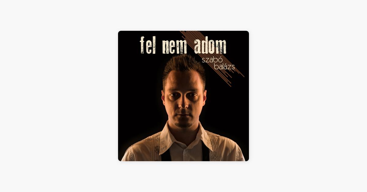 Szabó Balázs: Fel Nem Adom - Single