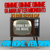 Gimme Gimme Gimme (A Man After Midnight) [In the Style of Mamma Mia! - The Movie] [Karaoke Version]