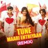 Tune Maari Entriyaan (Remix)
