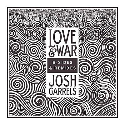 Love & War (B-Sides & Remixes) - Josh Garrels