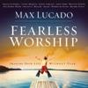 Max Lucado - Fearless Worship