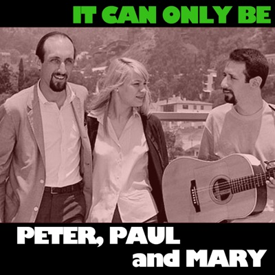It Can Only Be - Peter Paul and Mary