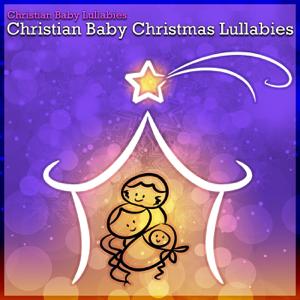 Christian Baby Lullabies - Christian Baby Christmas Lullabies