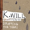 Dropping the Tears, K.Will