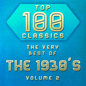 Top 100 Classics - The Very Best of the 1930s, Vol. 2
