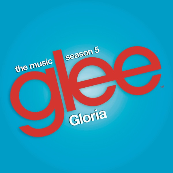 Gloria (Glee Cast Version) [feat. Adam Lambert] - Single