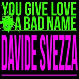 You Give Love A Bad Name - Single by Davide Svezza