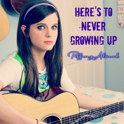 Here's To Never Growing Up (Acoustic) - Single - Tiffany Alvord