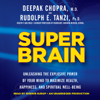 Rudolph E. Tanzi & Deepak Chopra - Super Brain: Unleashing the Explosive Power of Your Mind to Maximize Health, Happiness, And Spiritual Well-Being (Unabridged)  artwork