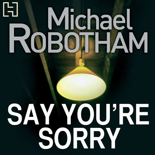 Say Youre Sorry Unabridged By Michael Robotham