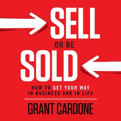 Sell or Be Sold: How to Get Your Way in Business and in Life (Unabridged)