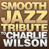 Smooth Jazz Tribute to Charlie Wilson EP