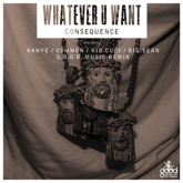 Whatever U Want (G.O.O.D. Music Has Arrived Remix) [feat. Kanye West, Common, Kid Cudi & Big Sean] - Single
