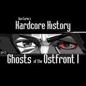 Episode 27  Ghosts Of The Ostfront I (feat. Dan Carlin)-Dan Carlin's Hardcore History