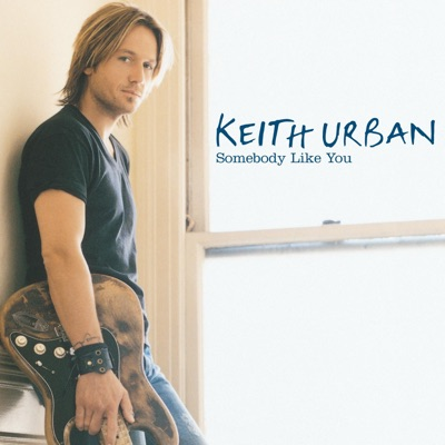 Somebody Like You - Single - Keith Urban