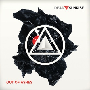 Out of Ashes – Dead By Sunrise