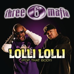 Lolli Lolli (Pop That Body) [feat. Project Pat, Young D & SuperPower] - Single - Three 6 Mafia Album Cover