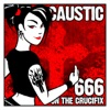 666 On the Crucifix, Caustic