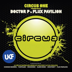 Various Artists - Circus One presented by Doctor. P and Flux Pavilion (Continuous Mix)