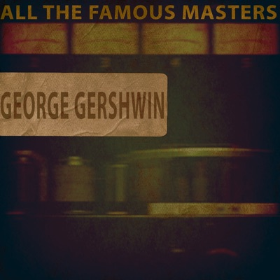All the Famous Masters - George Gershwin