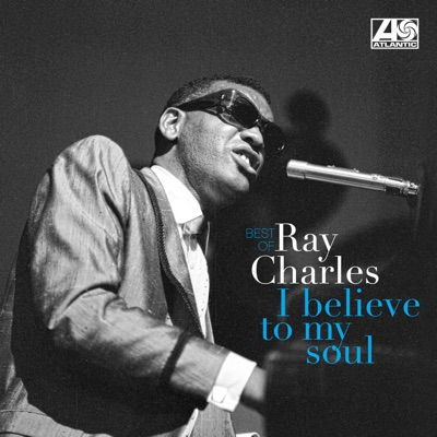 I Believe to My Soul - Best Of - Ray Charles