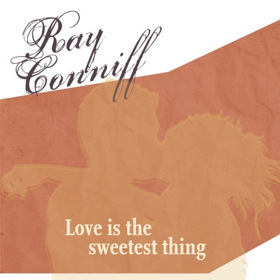 Love Is the Sweetest Thing - Ray Conniff