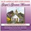 Gospel's Greatest Moments - 26 of America's Best Love Hymns