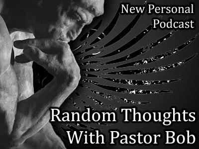 Random Thoughts With Pastor Bob