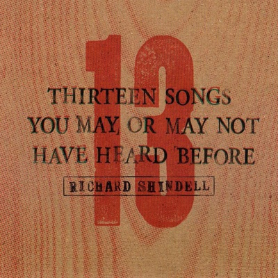 13 Songs You May or May Not Have Heard Before - Richard Shindell