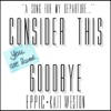 Consider This Goodbye (feat. Kait Weston) - Single, Eppic & Kait Weston