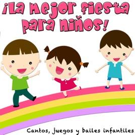 La Mejor Fiesta Para Ninos Cantos Juegos Y Bailes Infantiles De