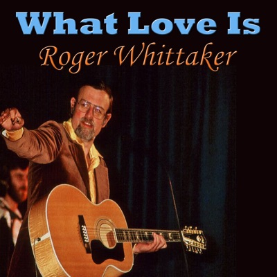 What Love Is - Roger Whittaker