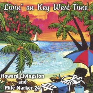 Howard Livingston & Mile Marker 24 - Livin' On Key West Time