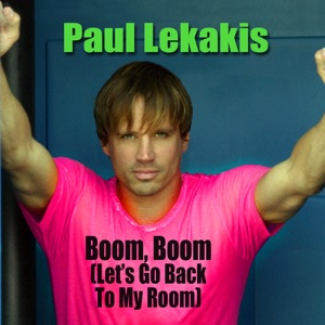 Paul Lekakis - Boom, Boom (Let's Go Back To My Room) (Electro-House Remix)