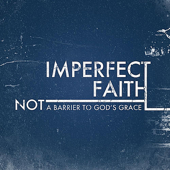 Imperfect Faith: Not a Barrier to God's Grace