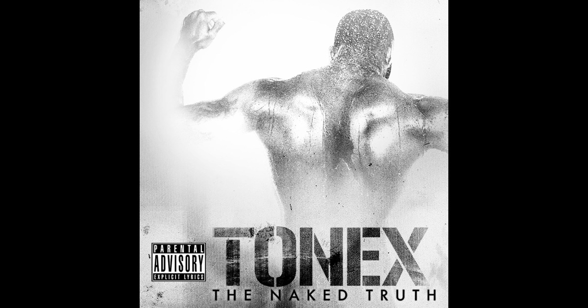 The Naked Truth By Tonex 100