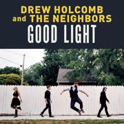 Good Light - Drew Holcomb & The Neighbors - Drew Holcomb & The Neighbors