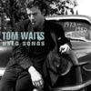Used Songs (1973-1980), Tom Waits
